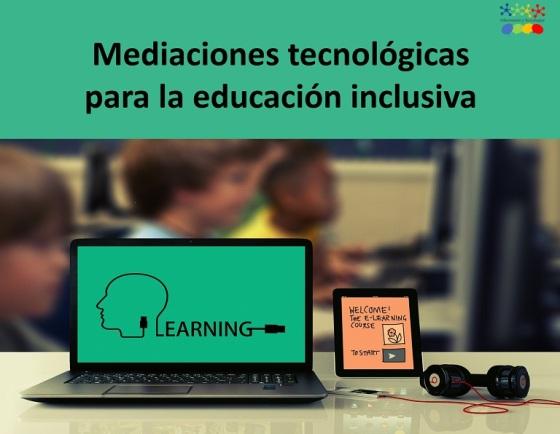 Mediaciones tecnológicas para la educación inclusiva
